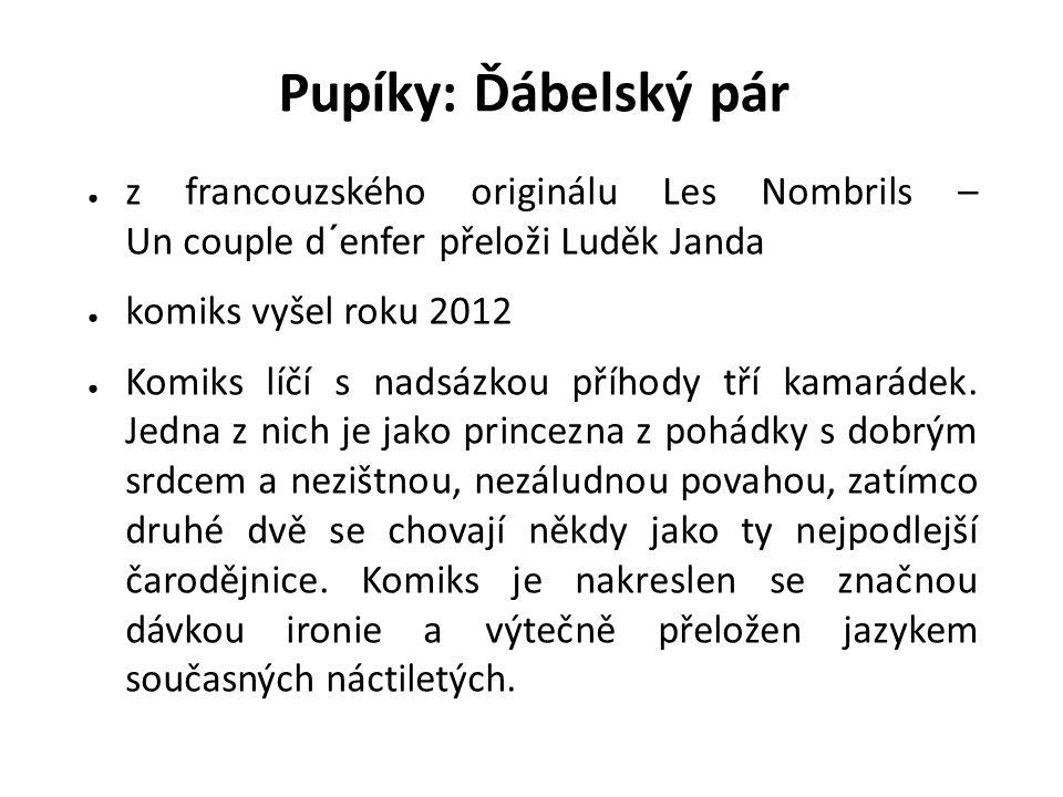 ● z francouzského originálu Les Nombrils – Un couple d´enfer přeloži Luděk Janda ● komiks vyšel roku 2012 ● Komiks líčí s nadsázkou příhody tří kamarádek.