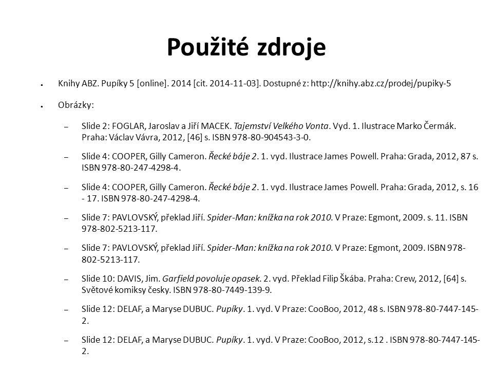 Použité zdroje ● Knihy ABZ. Pupíky 5 [online]. 2014 [cit.