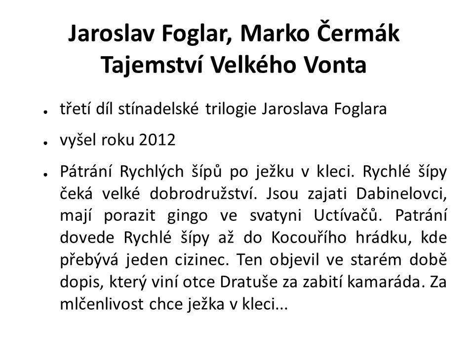 ● třetí díl stínadelské trilogie Jaroslava Foglara ● vyšel roku 2012 ● Pátrání Rychlých šípů po ježku v kleci.
