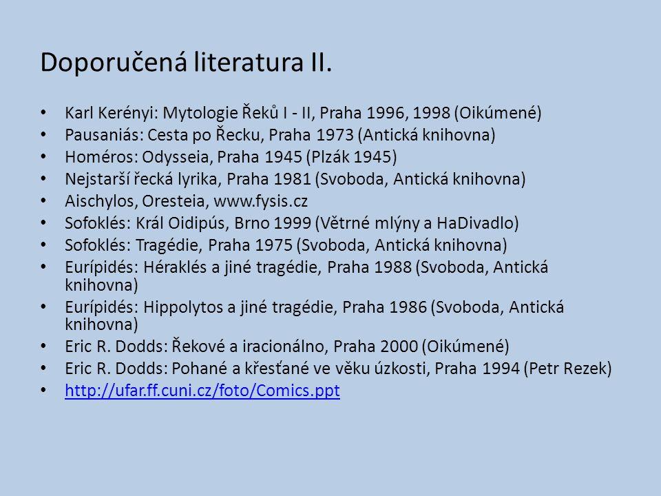 Doporučená literatura II. Karl Kerényi: Mytologie Řeků I - II, Praha 1996, 1998 (Oikúmené) Pausaniás: Cesta po Řecku, Praha 1973 (Antická knihovna) Ho