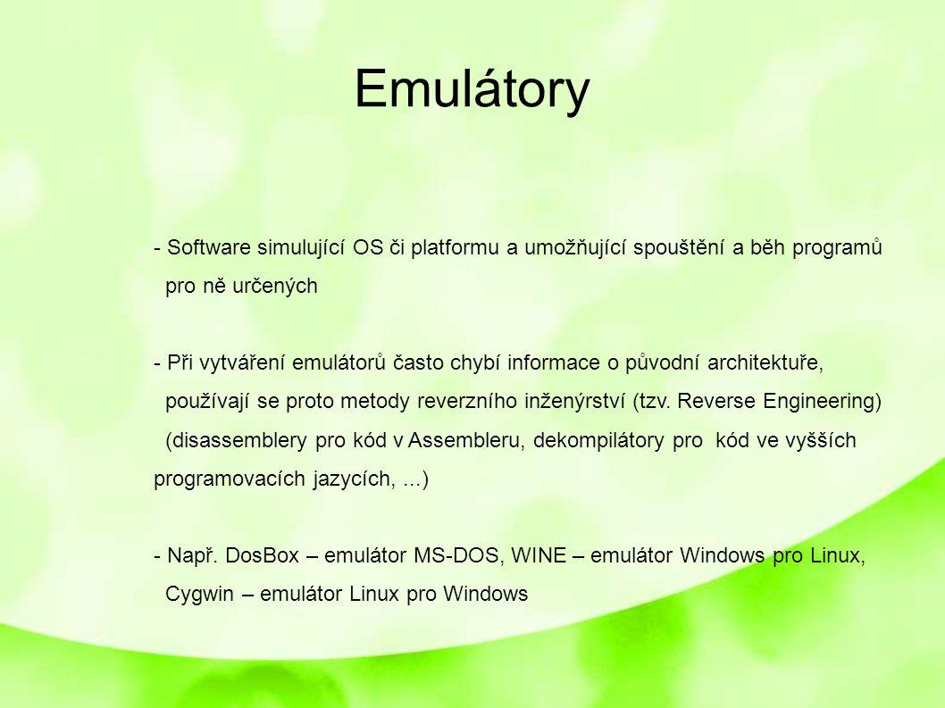 Emulátory - Software simulující OS či platformu a umožňující spouštění a běh programů pro ně určených - Při vytváření emulátorů často chybí informace