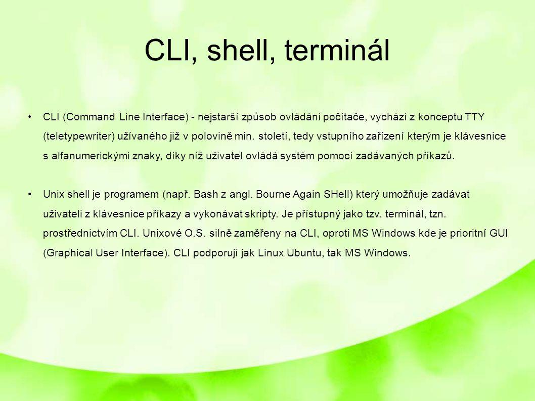 CLI, shell, terminál CLI (Command Line Interface) - nejstarší způsob ovládání počítače, vychází z konceptu TTY (teletypewriter) užívaného již v polovi