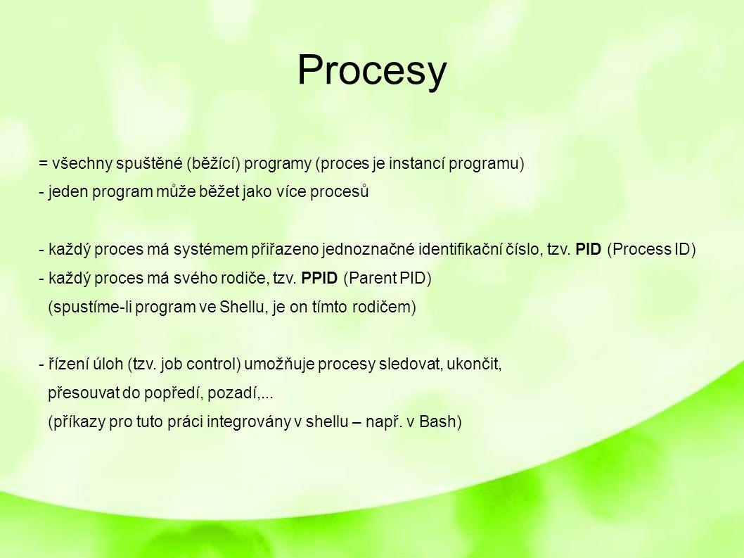 Procesy = všechny spuštěné (běžící) programy (proces je instancí programu) - jeden program může běžet jako více procesů - každý proces má systémem při