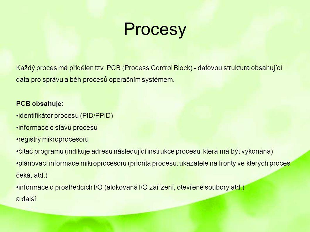 Procesy Každý proces má přidělen tzv. PCB (Process Control Block) - datovou struktura obsahující data pro správu a běh procesů operačním systémem. PCB
