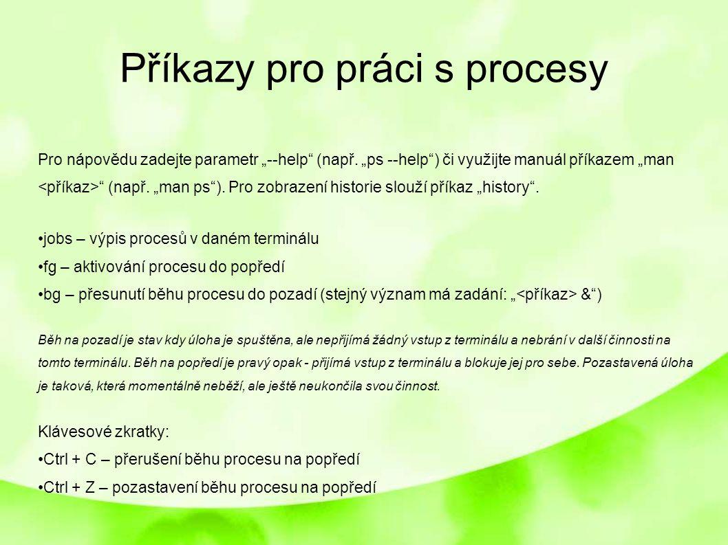 """Příkazy pro práci s procesy Pro nápovědu zadejte parametr """"--help"""" (např. """"ps --help"""") či využijte manuál příkazem """"man """" (např. """"man ps""""). Pro zobraz"""