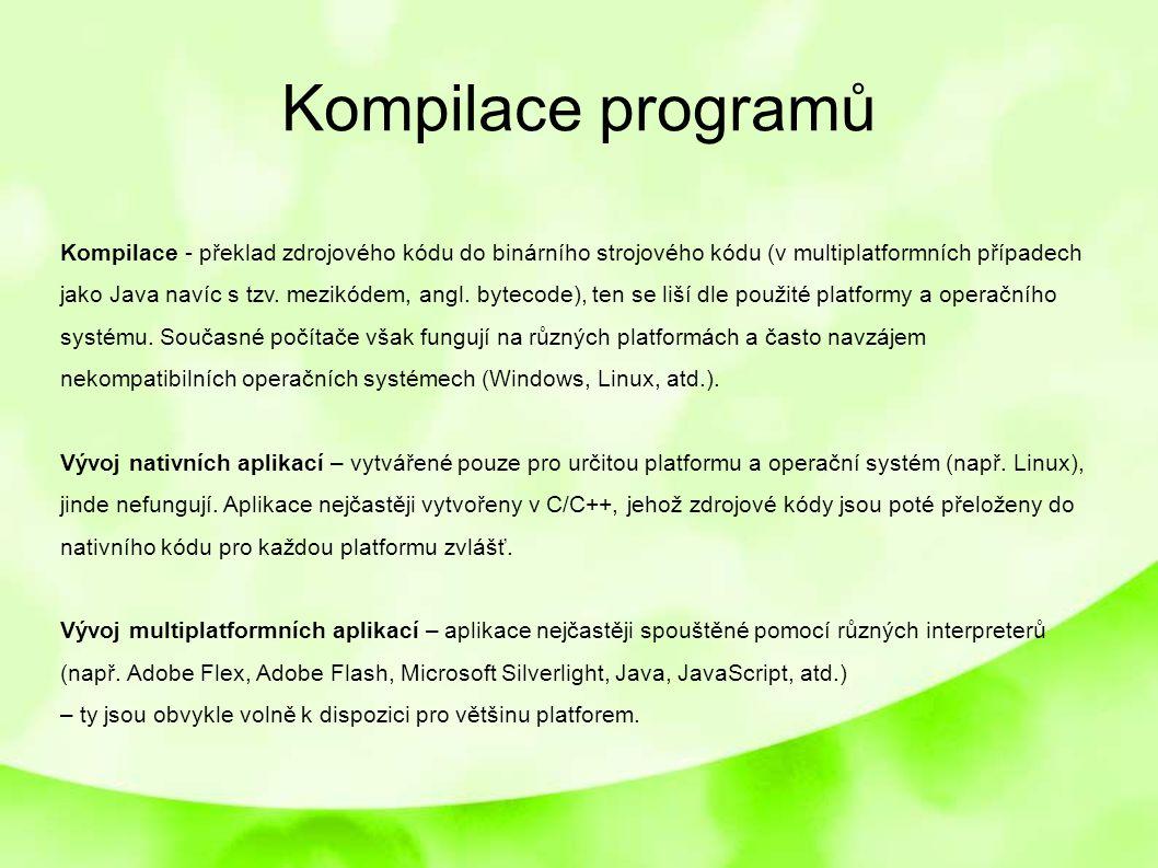 Kompilace programů Kompilace - překlad zdrojového kódu do binárního strojového kódu (v multiplatformních případech jako Java navíc s tzv. mezikódem, a