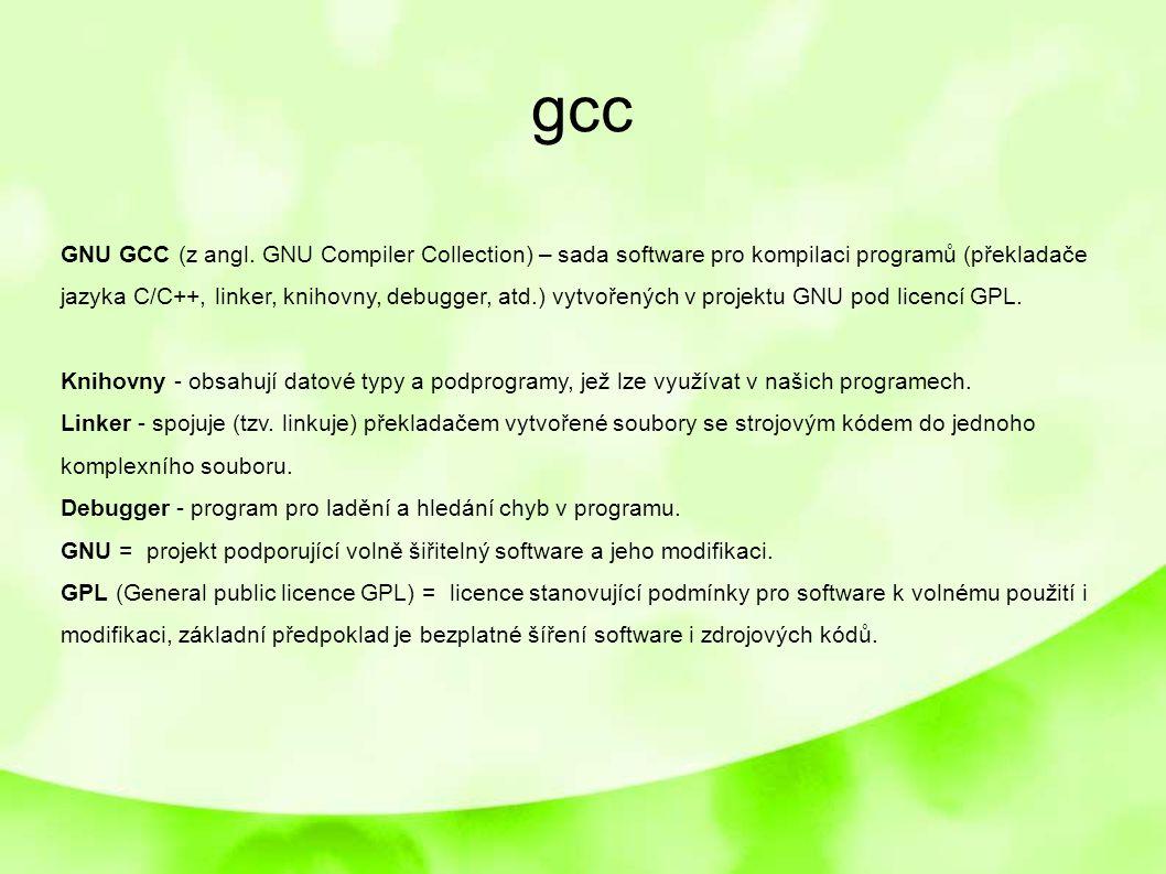 gcc GNU GCC (z angl. GNU Compiler Collection) – sada software pro kompilaci programů (překladače jazyka C/C++, linker, knihovny, debugger, atd.) vytvo