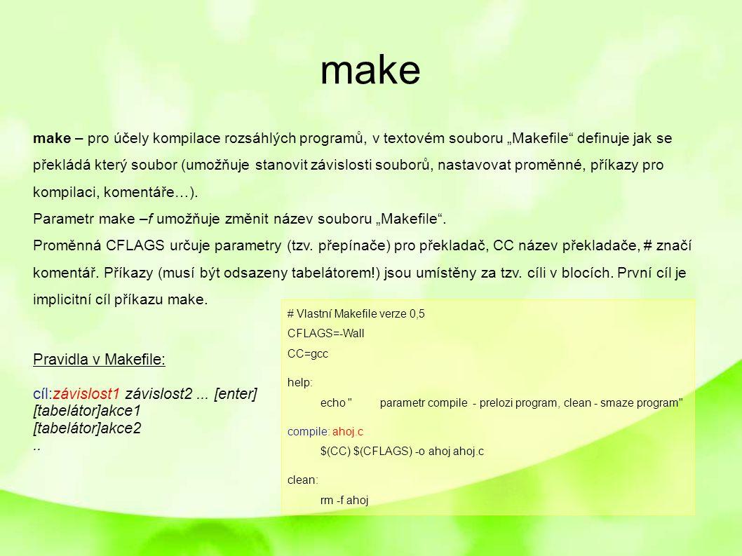 """make make – pro účely kompilace rozsáhlých programů, v textovém souboru """"Makefile"""" definuje jak se překládá který soubor (umožňuje stanovit závislosti"""