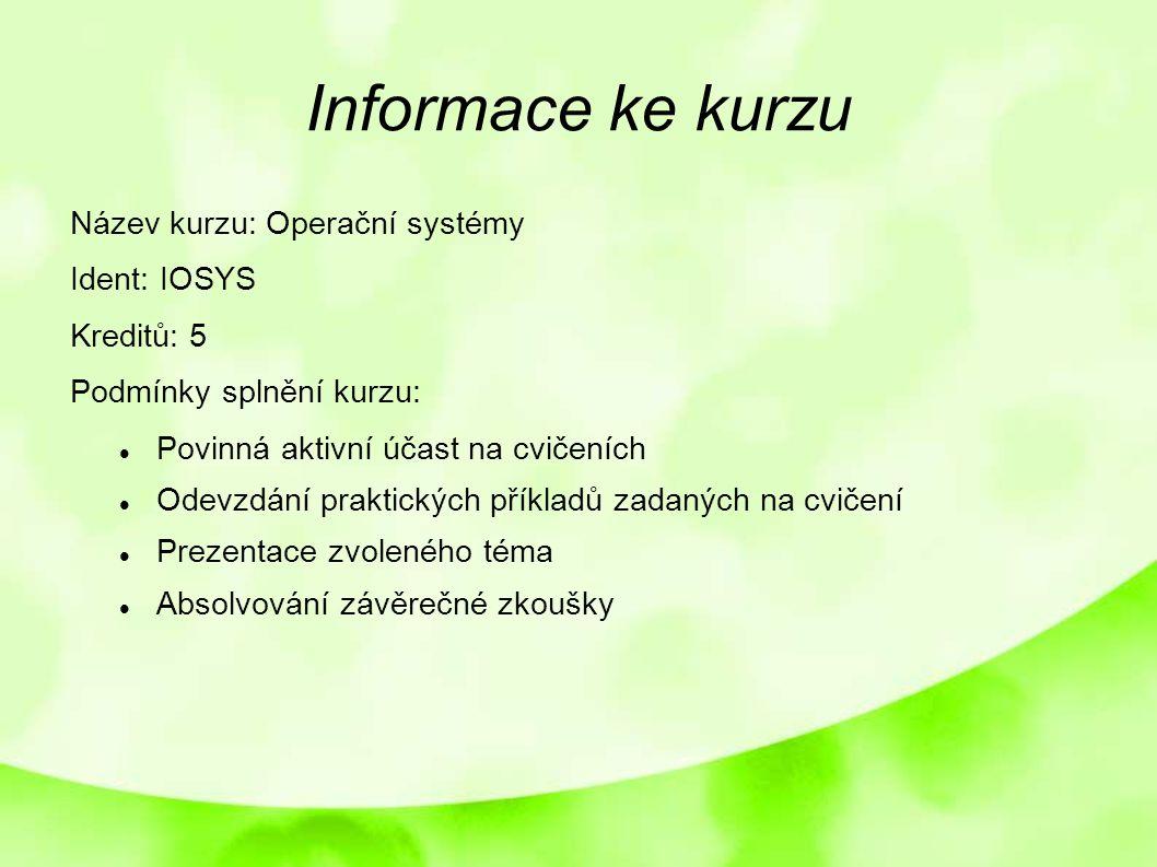 Informace ke kurzu Název kurzu: Operační systémy Ident: IOSYS Kreditů: 5 Podmínky splnění kurzu: Povinná aktivní účast na cvičeních Odevzdání praktick