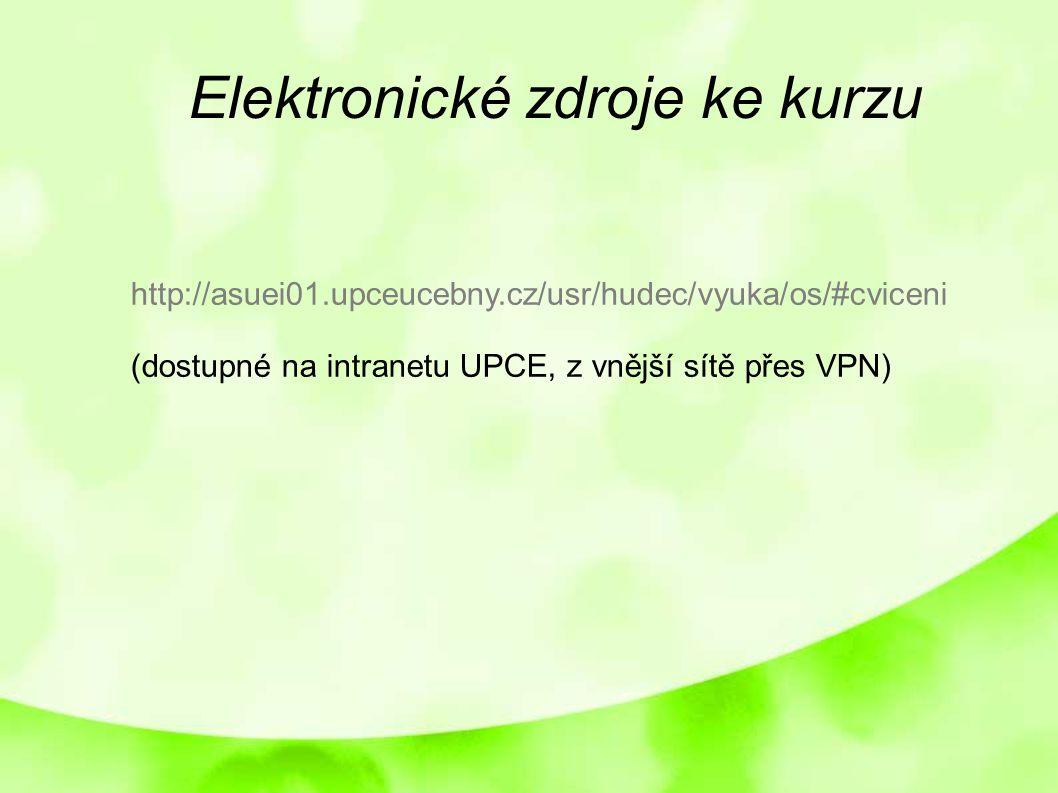 http://asuei01.upceucebny.cz/usr/hudec/vyuka/os/#cviceni (dostupné na intranetu UPCE, z vnější sítě přes VPN) Elektronické zdroje ke kurzu