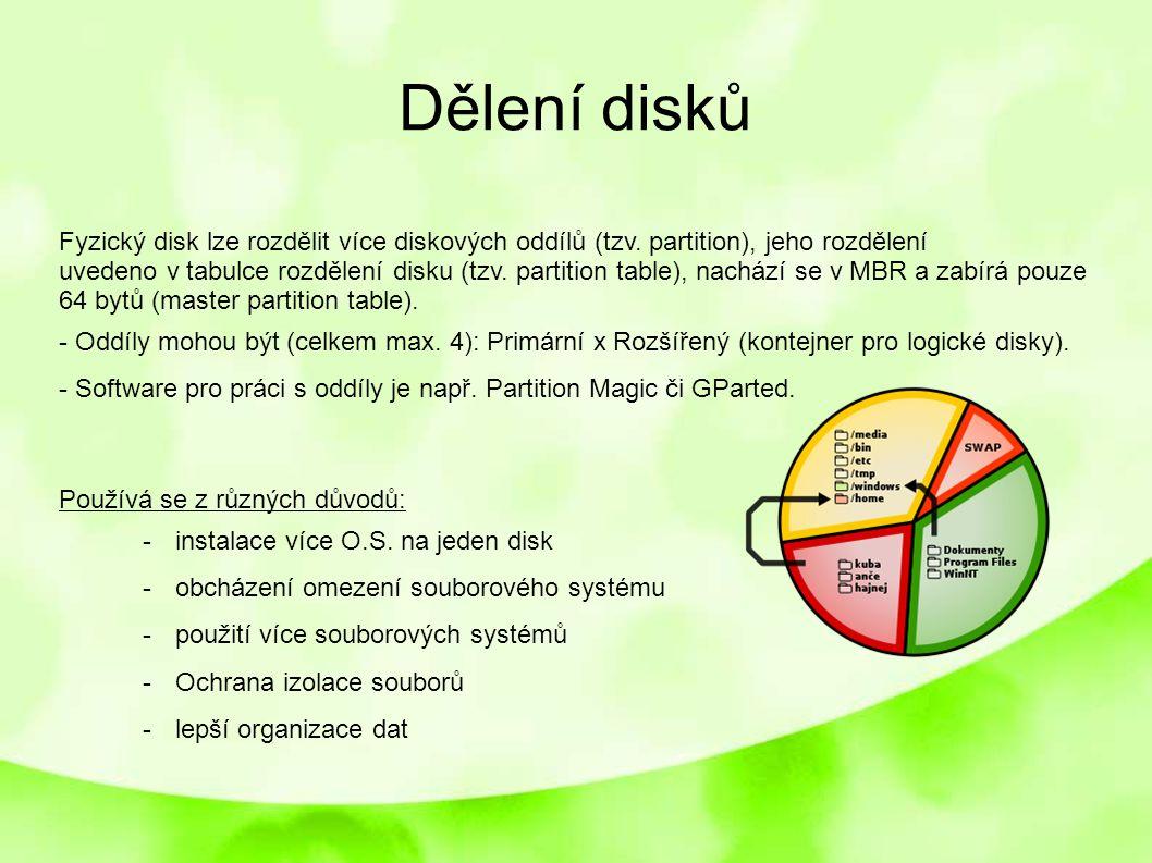Dělení disků Fyzický disk lze rozdělit více diskových oddílů (tzv. partition), jeho rozdělení uvedeno v tabulce rozdělení disku (tzv. partition table)