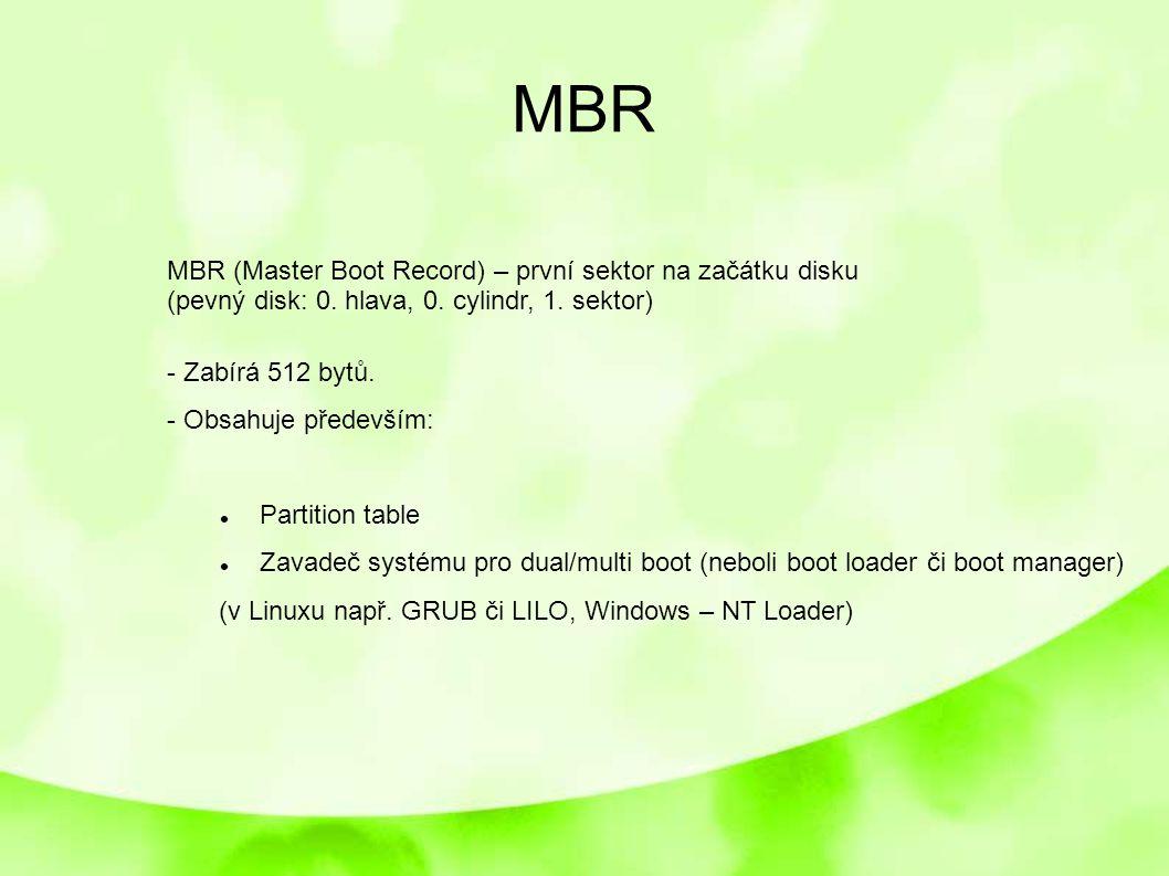 MBR MBR (Master Boot Record) – první sektor na začátku disku (pevný disk: 0. hlava, 0. cylindr, 1. sektor) - Zabírá 512 bytů. - Obsahuje především: Pa
