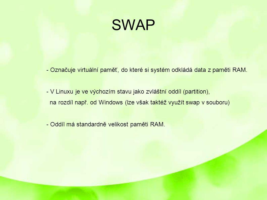 SWAP - Označuje virtuální paměť, do které si systém odkládá data z paměti RAM. - V Linuxu je ve výchozím stavu jako zvláštní oddíl (partition), na roz