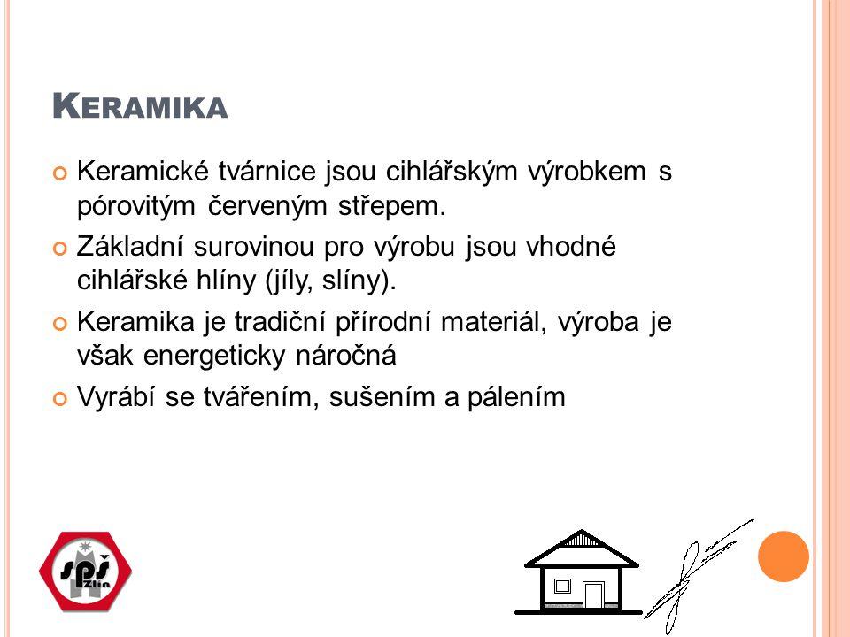 K ERAMIKA Keramické tvárnice jsou cihlářským výrobkem s pórovitým červeným střepem. Základní surovinou pro výrobu jsou vhodné cihlářské hlíny (jíly, s