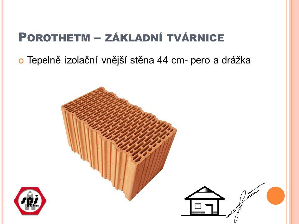 P OROTHETM – ZÁKLADNÍ TVÁRNICE Tepelně izolační vnější stěna 44 cm- pero a drážka