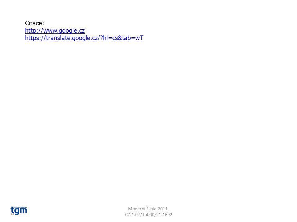 Citace: http://www.google.cz https://translate.google.cz/ hl=cs&tab=wT Moderní škola 2011, CZ.1.07/1.4.00/21.1692
