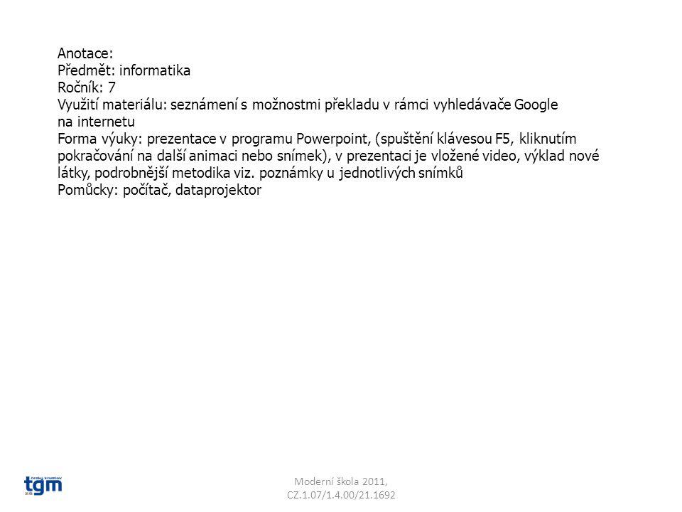 Anotace: Předmět: informatika Ročník: 7 Využití materiálu: seznámení s možnostmi překladu v rámci vyhledávače Google na internetu Forma výuky: prezentace v programu Powerpoint, (spuštění klávesou F5, kliknutím pokračování na další animaci nebo snímek), v prezentaci je vložené video, výklad nové látky, podrobnější metodika viz.