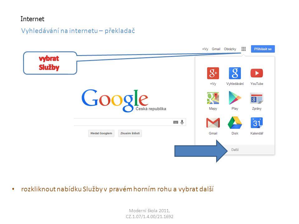 Moderní škola 2011, CZ.1.07/1.4.00/21.1692 Internet Vyhledávání na internetu – překladač rozkliknout nabídku Služby v pravém horním rohu a vybrat další