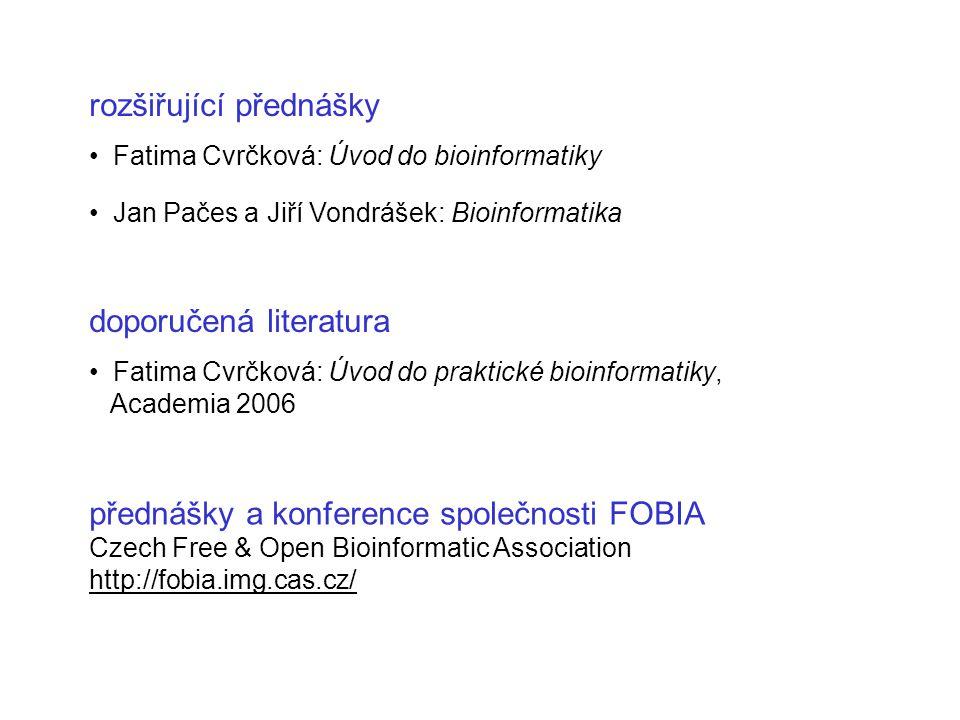 rozšiřující přednášky Fatima Cvrčková: Úvod do bioinformatiky Jan Pačes a Jiří Vondrášek: Bioinformatika doporučená literatura Fatima Cvrčková: Úvod d