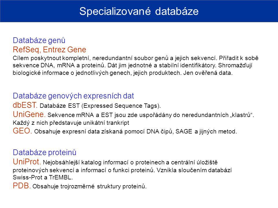 Specializované databáze Databáze genů RefSeq, Entrez Gene Cílem poskytnout kompletní, neredundantní soubor genů a jejich sekvencí. Přiřadit k sobě sek