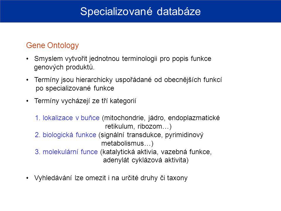 Specializované databáze Gene Ontology Smyslem vytvořit jednotnou terminologii pro popis funkce genových produktů. Termíny jsou hierarchicky uspořádané