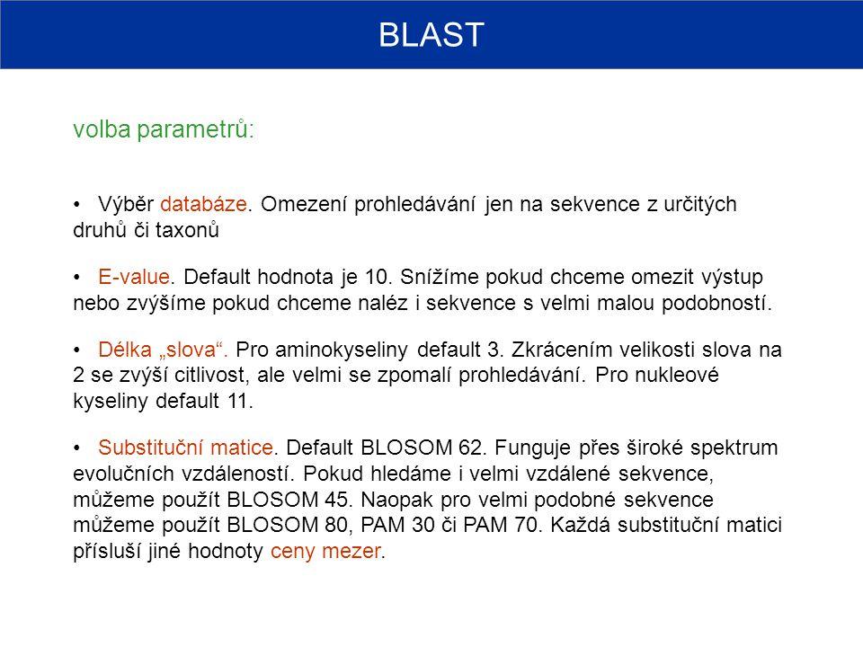 BLAST volba parametrů: Výběr databáze. Omezení prohledávání jen na sekvence z určitých druhů či taxonů E-value. Default hodnota je 10. Snížíme pokud c
