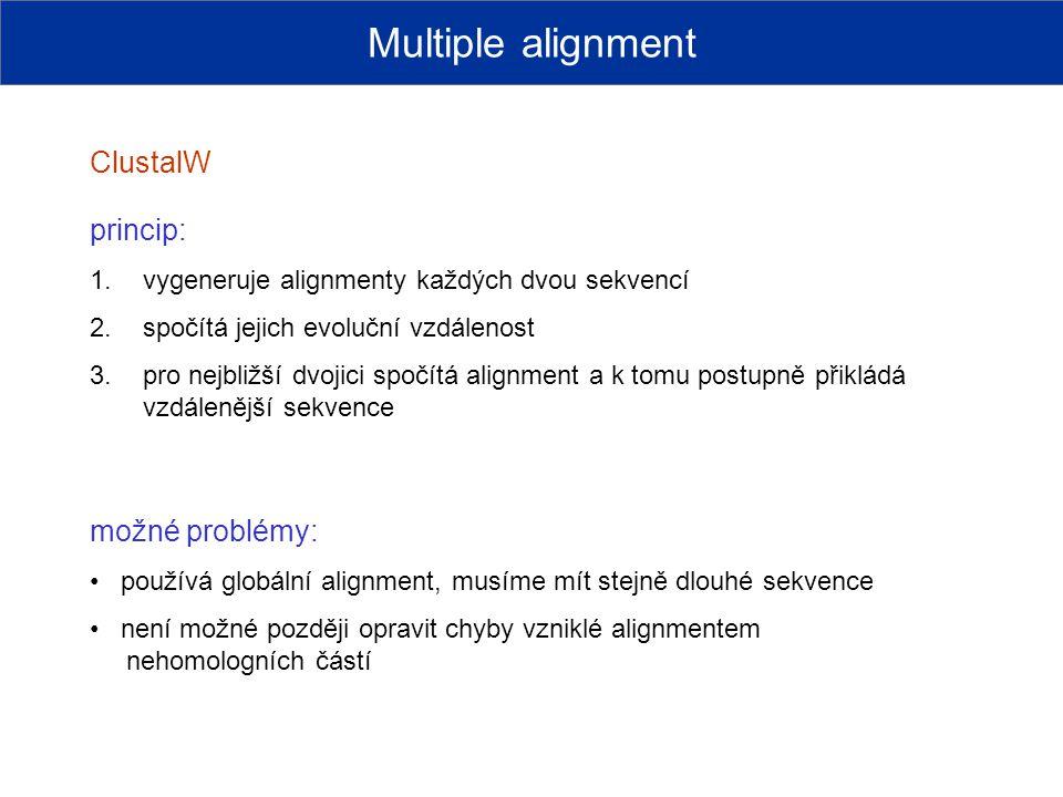 ClustalW možné problémy: používá globální alignment, musíme mít stejně dlouhé sekvence není možné později opravit chyby vzniklé alignmentem nehomologn