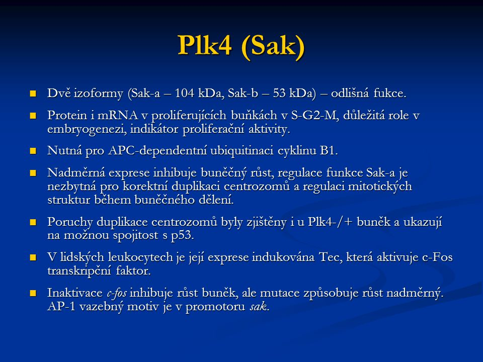 Plk4 (Sak) Dvě izoformy (Sak-a – 104 kDa, Sak-b – 53 kDa) – odlišná fukce. Dvě izoformy (Sak-a – 104 kDa, Sak-b – 53 kDa) – odlišná fukce. Protein i m
