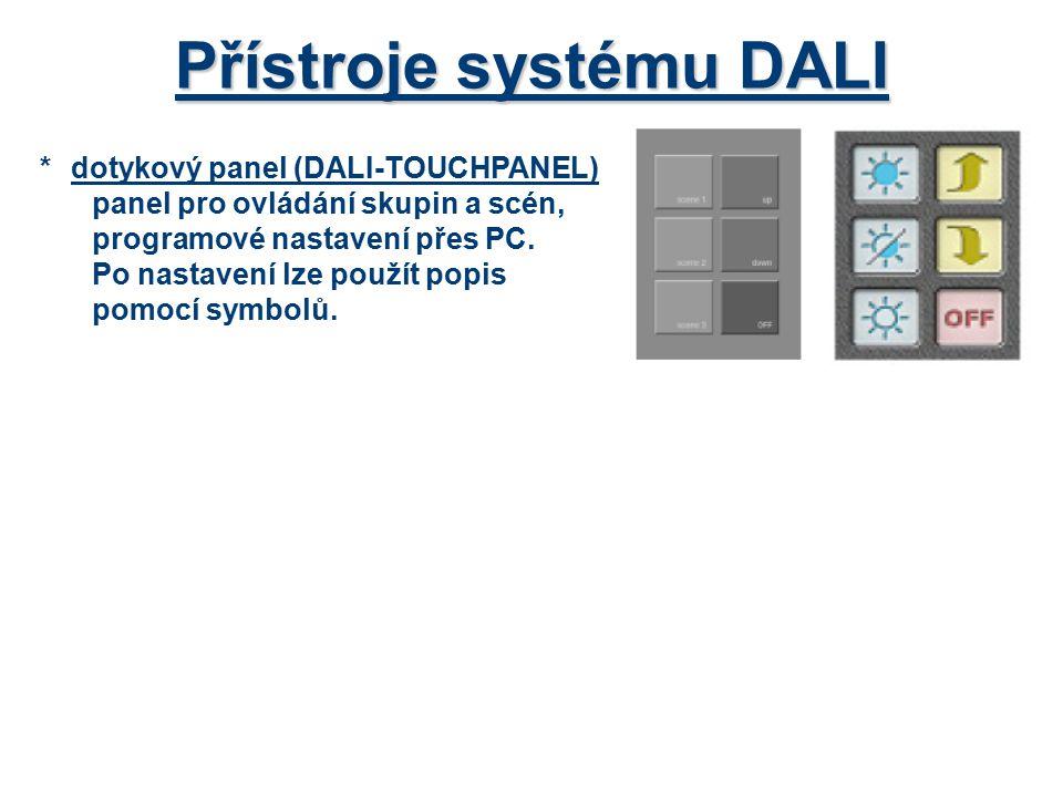 Přístroje systému DALI *dotykový panel (DALI-TOUCHPANEL) panel pro ovládání skupin a scén, programové nastavení přes PC. Po nastavení lze použít popis