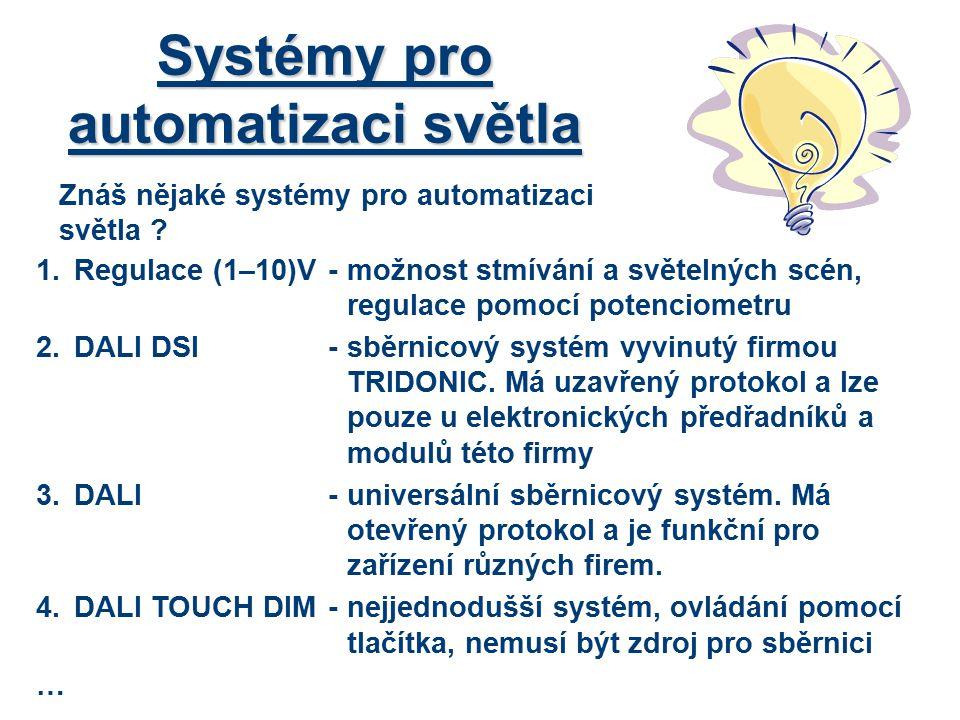 Systémy pro automatizaci světla Znáš nějaké systémy pro automatizaci světla ? 1.Regulace (1–10)V-možnost stmívání a světelných scén, regulace pomocí p