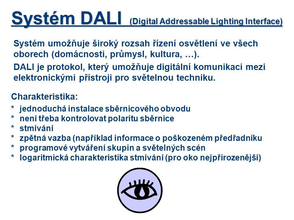 Systém DALI (Digital Addressable Lighting Interface) Systém umožňuje široký rozsah řízení osvětlení ve všech oborech (domácnosti, průmysl, kultura, …)