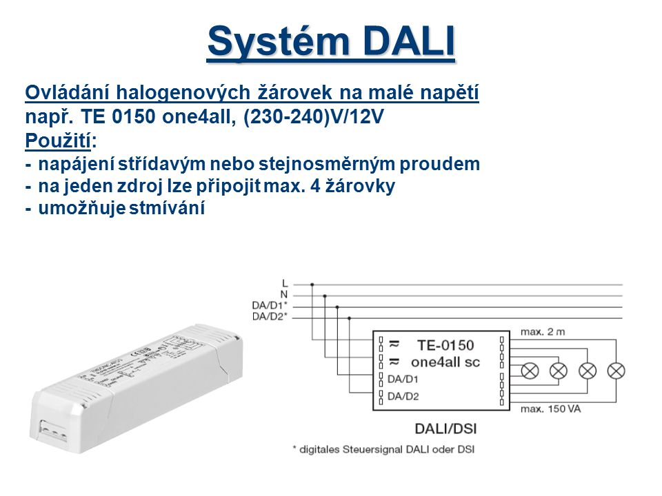 Přístroje systému DALI *ovládání rolet a žaluzií - DALI RM modul spíná cívku relé, která následně ovládá žaluzie a rolety *propojení systému s PC DALI USB pomocí programu umožňuje nastavení systému