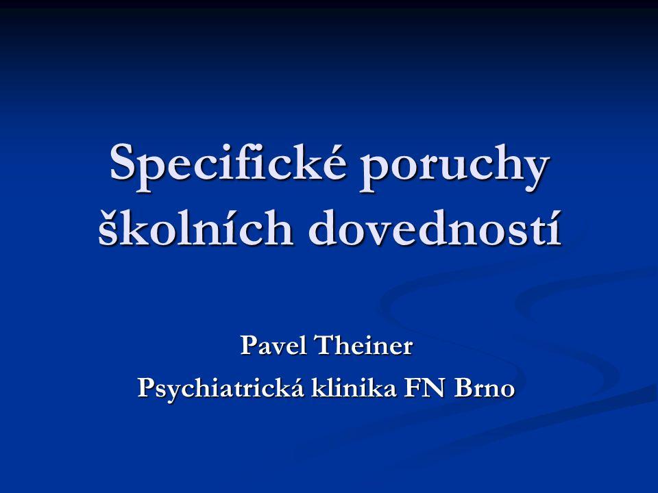 Specifické poruchy školních dovedností Pavel Theiner Psychiatrická klinika FN Brno