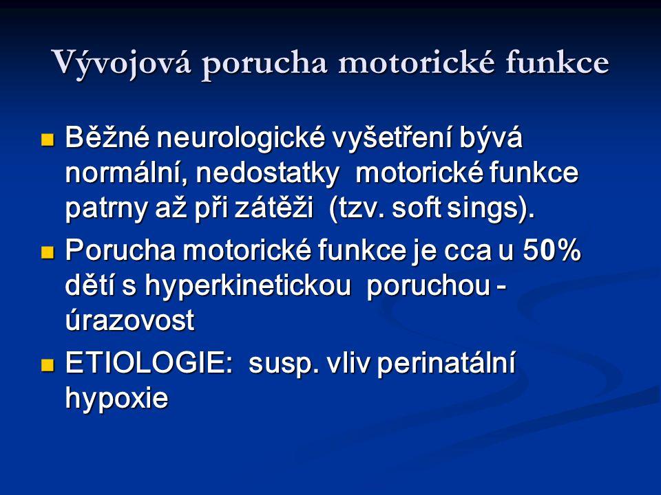 Vývojová porucha motorické funkce Běžné neurologické vyšetření bývá normální, nedostatky motorické funkce patrny až při zátěži (tzv.