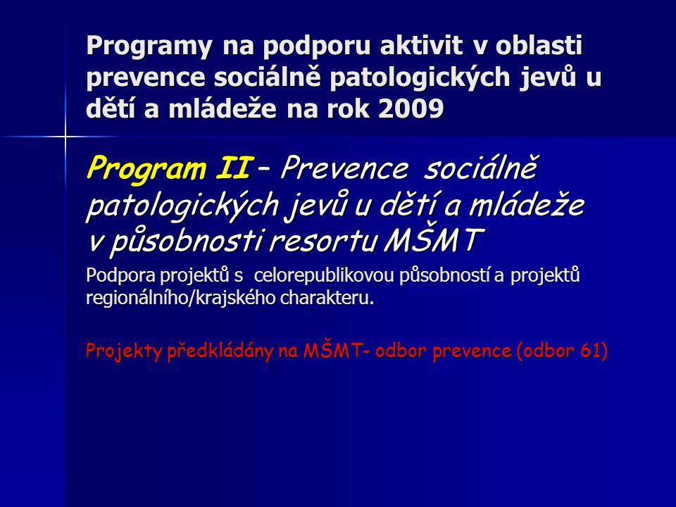 Programy na podporu aktivit v oblasti prevence sociálně patologických jevů u dětí a mládeže na rok 2009 Program II – Prevence sociálně patologických j