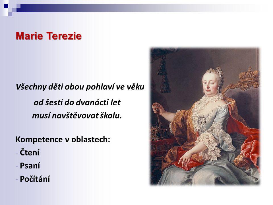 Marie Terezie Všechny děti obou pohlaví ve věku od šesti do dvanácti let musí navštěvovat školu.
