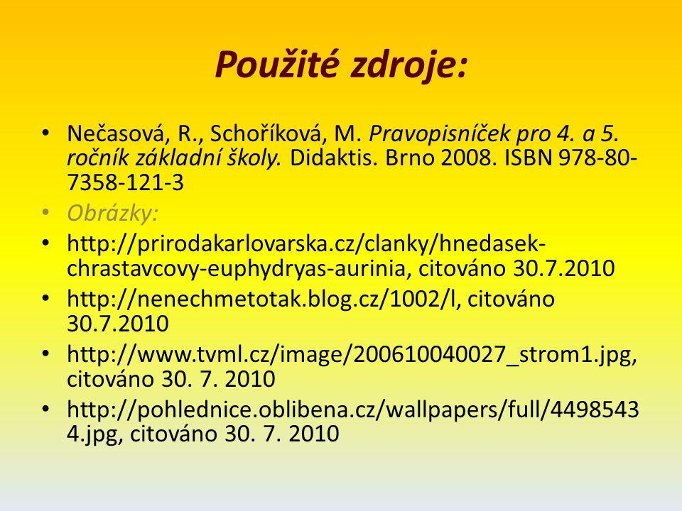 Použité zdroje: Nečasová, R., Schoříková, M. Pravopisníček pro 4. a 5. ročník základní školy. Didaktis. Brno 2008. ISBN 978-80- 7358-121-3 Obrázky: ht