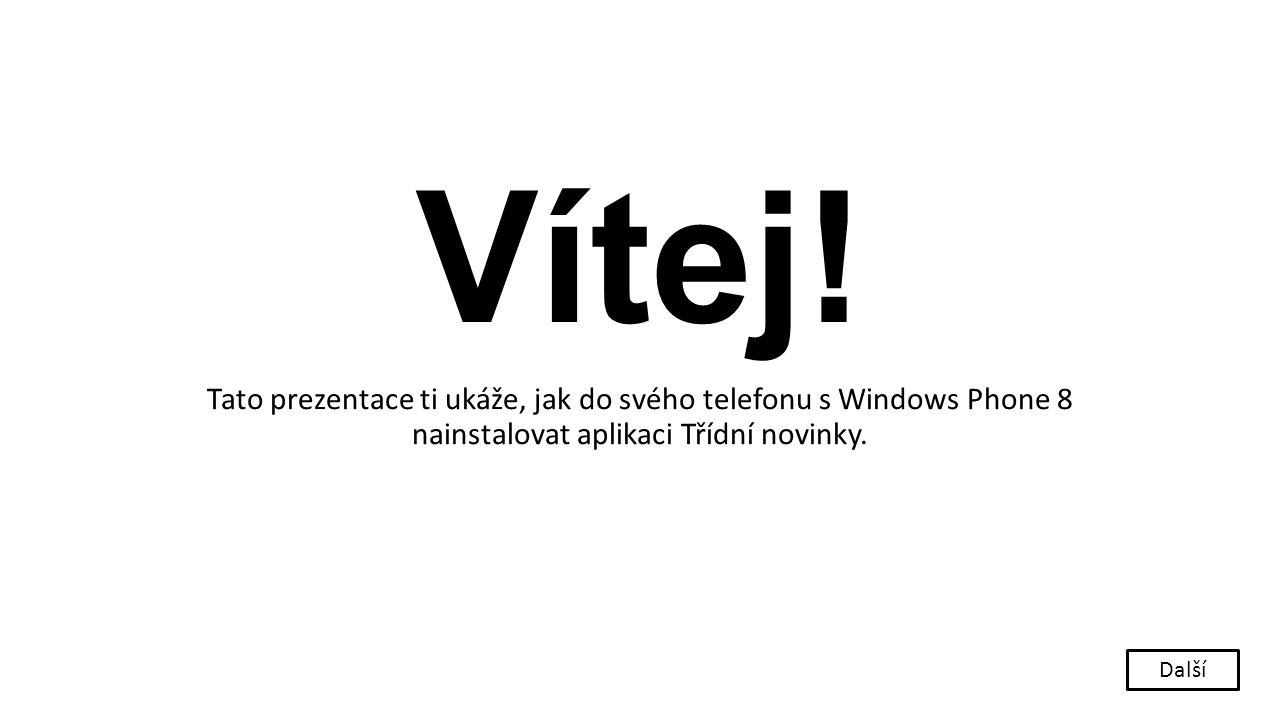 Vítej! Tato prezentace ti ukáže, jak do svého telefonu s Windows Phone 8 nainstalovat aplikaci Třídní novinky. Další