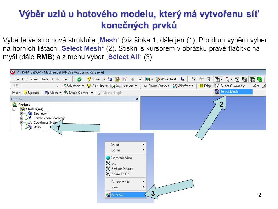 """2 Výběr uzlů u hotového modelu, který má vytvořenu síť konečných prvků Vyberte ve stromové struktuře """"Mesh"""" (viz šipka 1, dále jen (1). Pro druh výběr"""