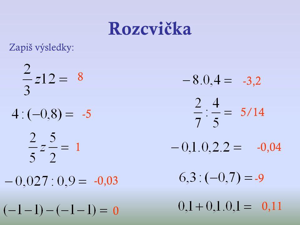 Rozcvi č ka Zapiš výsledky: 8 -5 1 -0,03 0 -3,2 5/14 -0,04 -9 0,11