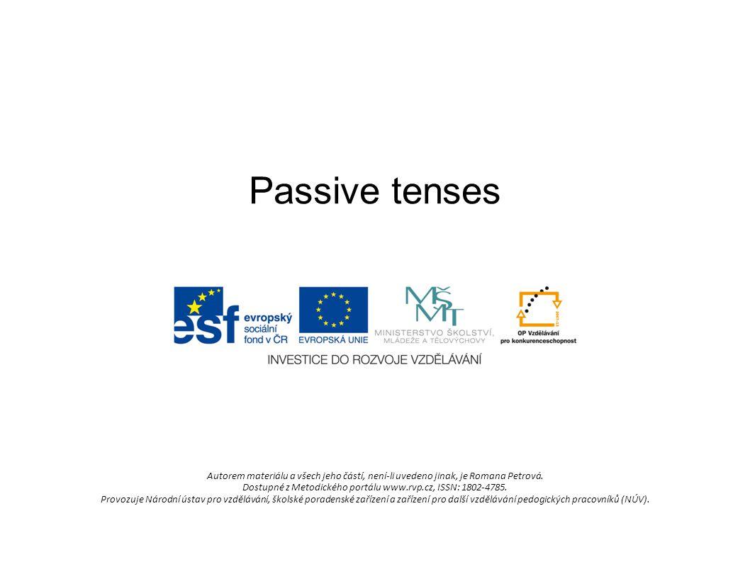 Passive tenses Autorem materiálu a všech jeho částí, není-li uvedeno jinak, je Romana Petrová.