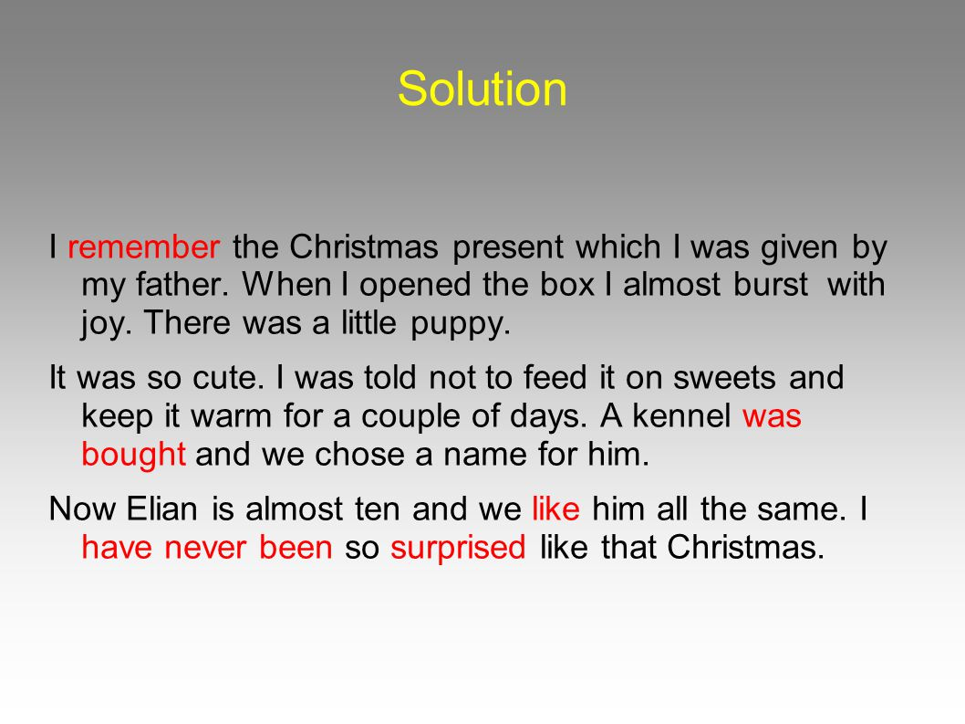 Solution I remember the Christmas present which I was given by my father.