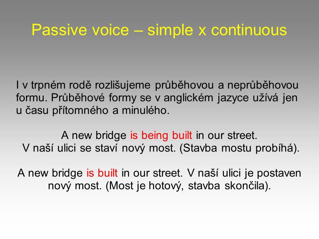 Passive voice – simple x continuous I v trpném rodě rozlišujeme průběhovou a neprůběhovou formu.