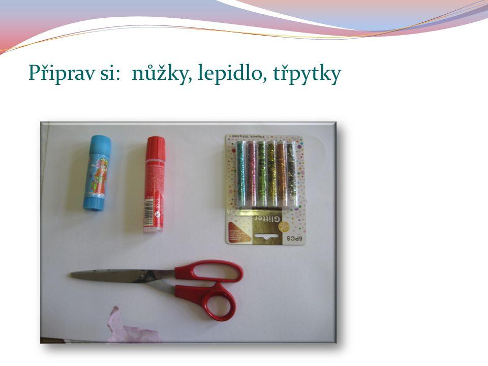 Připrav si: nůžky, lepidlo, třpytky