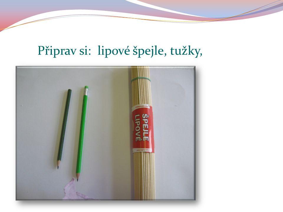 Připrav si: lipové špejle, tužky,