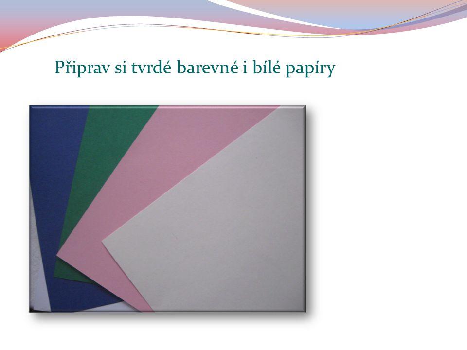 Připrav si tvrdé barevné i bílé papíry