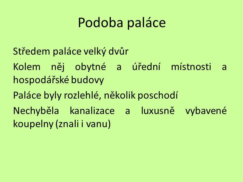 Podoba paláce Středem paláce velký dvůr Kolem něj obytné a úřední místnosti a hospodářské budovy Paláce byly rozlehlé, několik poschodí Nechyběla kana
