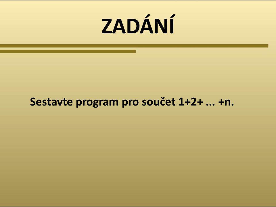 ZADÁNÍ Sestavte program pro součet 1+2+... +n.