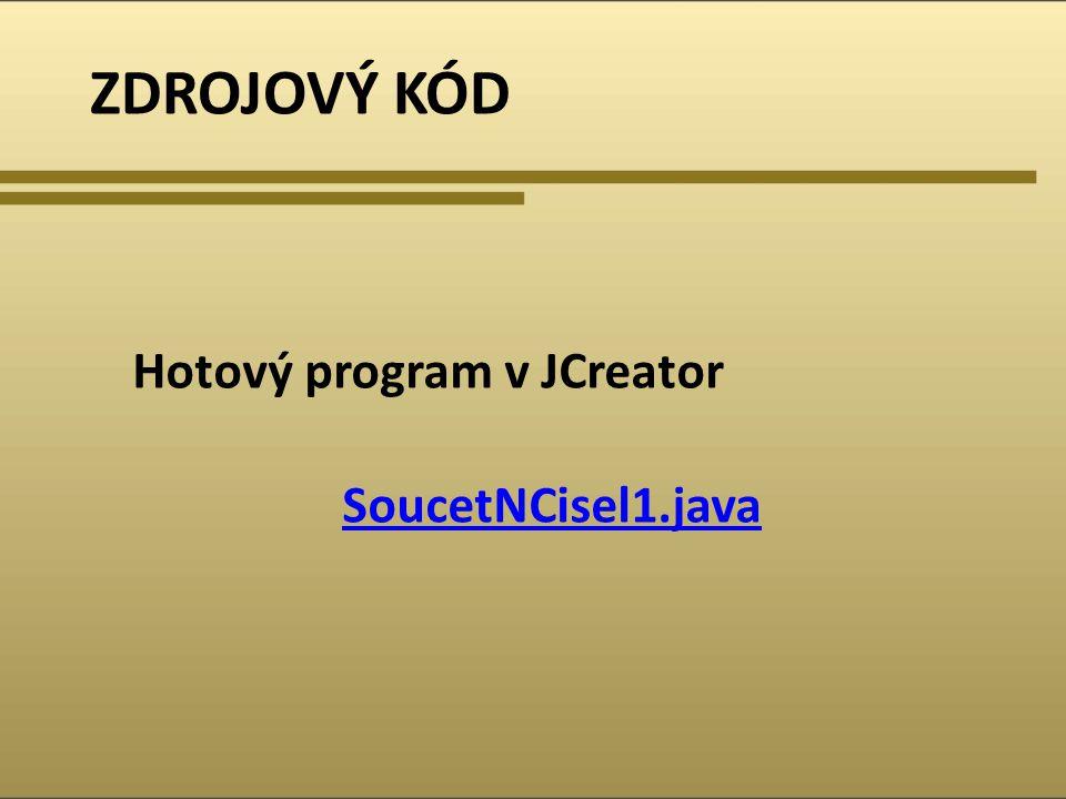 ZDROJOVÝ KÓD Hotový program v JCreator SoucetNCisel1.java