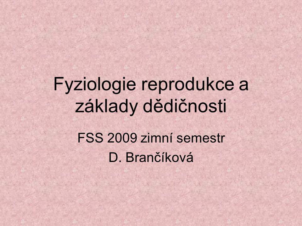 Fyziologie reprodukce a základy dědičnosti FSS 2009 zimní semestr D. Brančíková